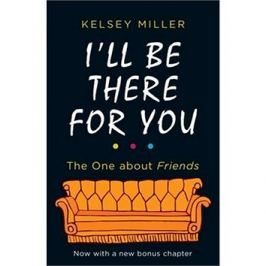I'll Be There For You: he Ultimate Book for Friends Fans Everywhere